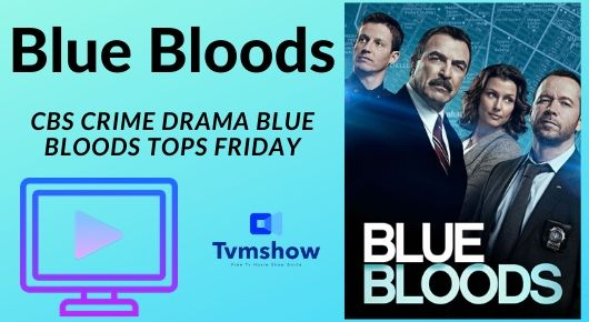 CBS crime drama Blue Bloods Tops Friday